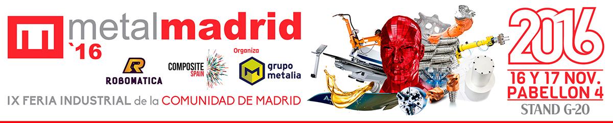 IX FERIA INDUSTRIAL de la COMUNIDAD DE MADRID. MetalMadrid 2016. 16 y 17 Noviembre. Pabellón 4 - Stand G20